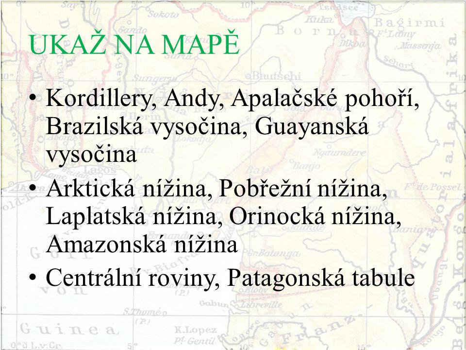UKAŽ NA MAPĚ Kordillery, Andy, Apalačské pohoří, Brazilská vysočina, Guayanská vysočina.