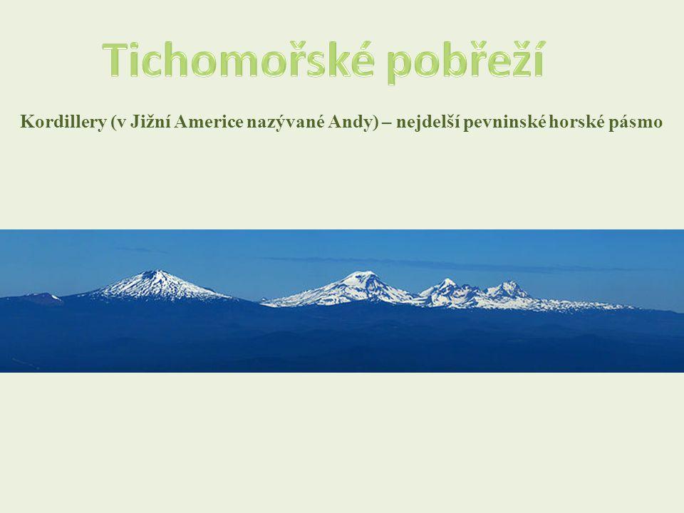 Tichomořské pobřeží Kordillery (v Jižní Americe nazývané Andy) – nejdelší pevninské horské pásmo