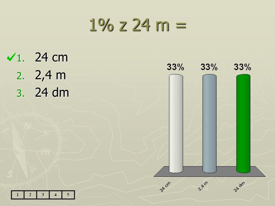 1% z 24 m = 24 cm 2,4 m 24 dm 1 2 3 4 5