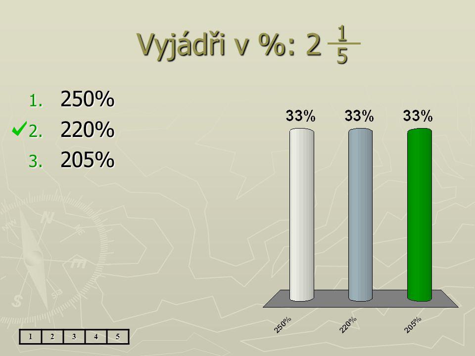 Vyjádři v %: 2 1 5 250% 220% 205% 1 2 3 4 5