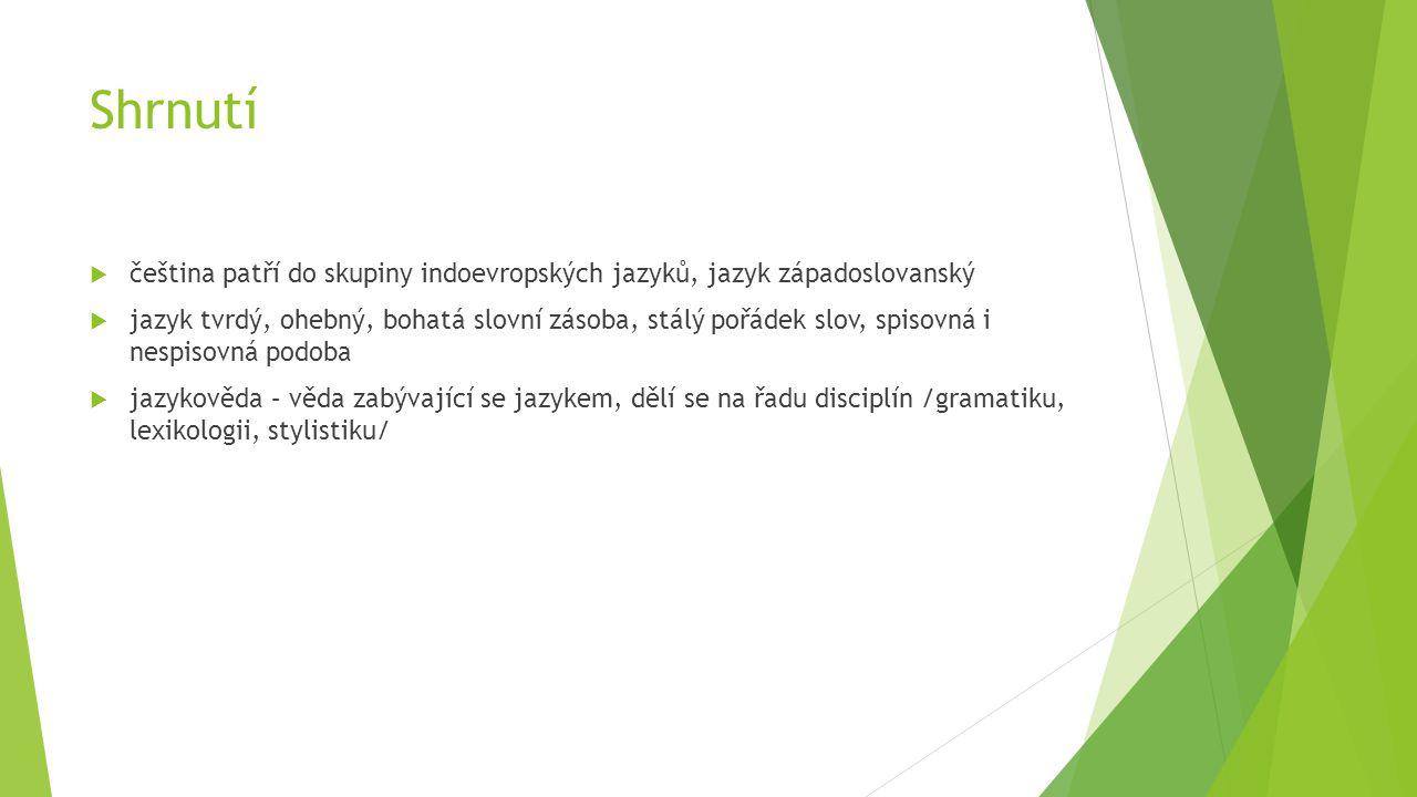 Shrnutí čeština patří do skupiny indoevropských jazyků, jazyk západoslovanský.