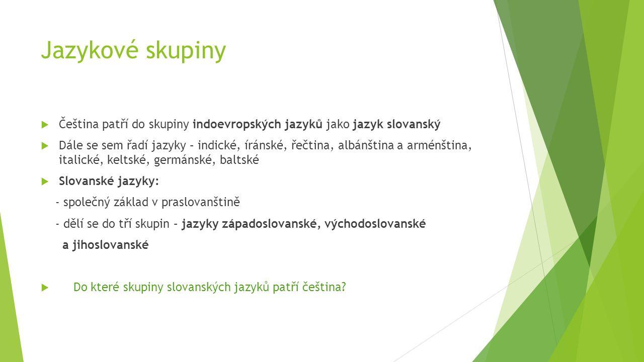 Jazykové skupiny Čeština patří do skupiny indoevropských jazyků jako jazyk slovanský.