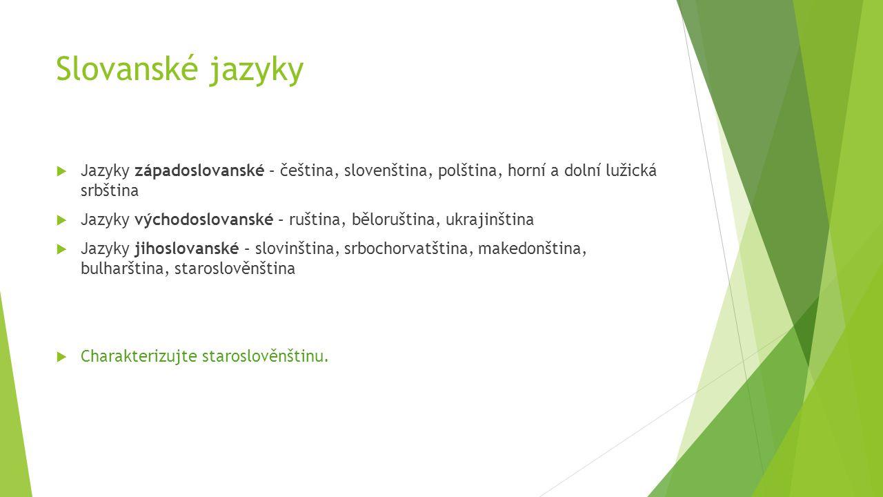 Slovanské jazyky Jazyky západoslovanské – čeština, slovenština, polština, horní a dolní lužická srbština.