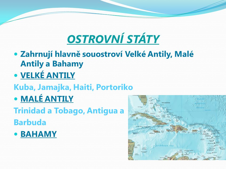 OSTROVNÍ STÁTY Zahrnují hlavně souostroví Velké Antily, Malé Antily a Bahamy. VELKÉ ANTILY. Kuba, Jamajka, Haiti, Portoriko.