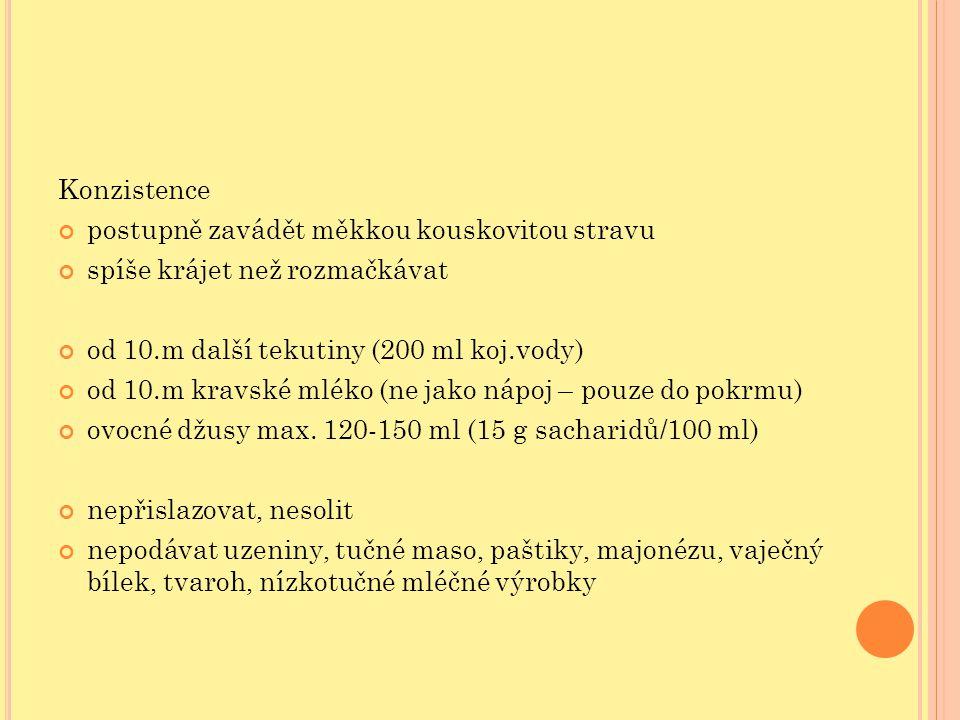 Konzistence postupně zavádět měkkou kouskovitou stravu. spíše krájet než rozmačkávat. od 10.m další tekutiny (200 ml koj.vody)