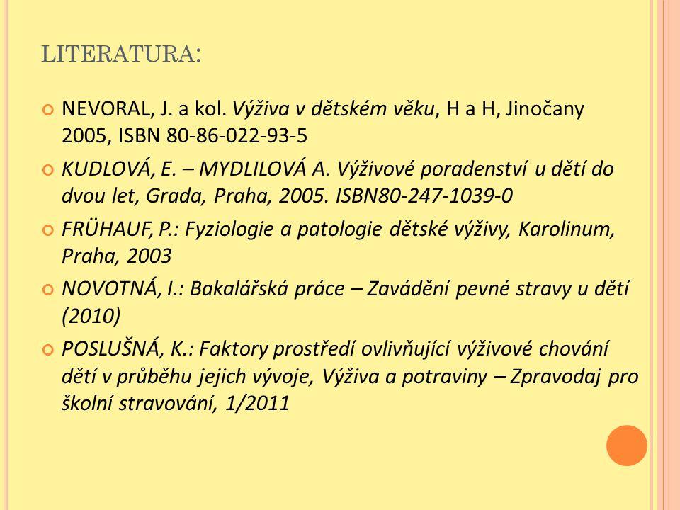 literatura: NEVORAL, J. a kol. Výživa v dětském věku, H a H, Jinočany 2005, ISBN 80-86-022-93-5.