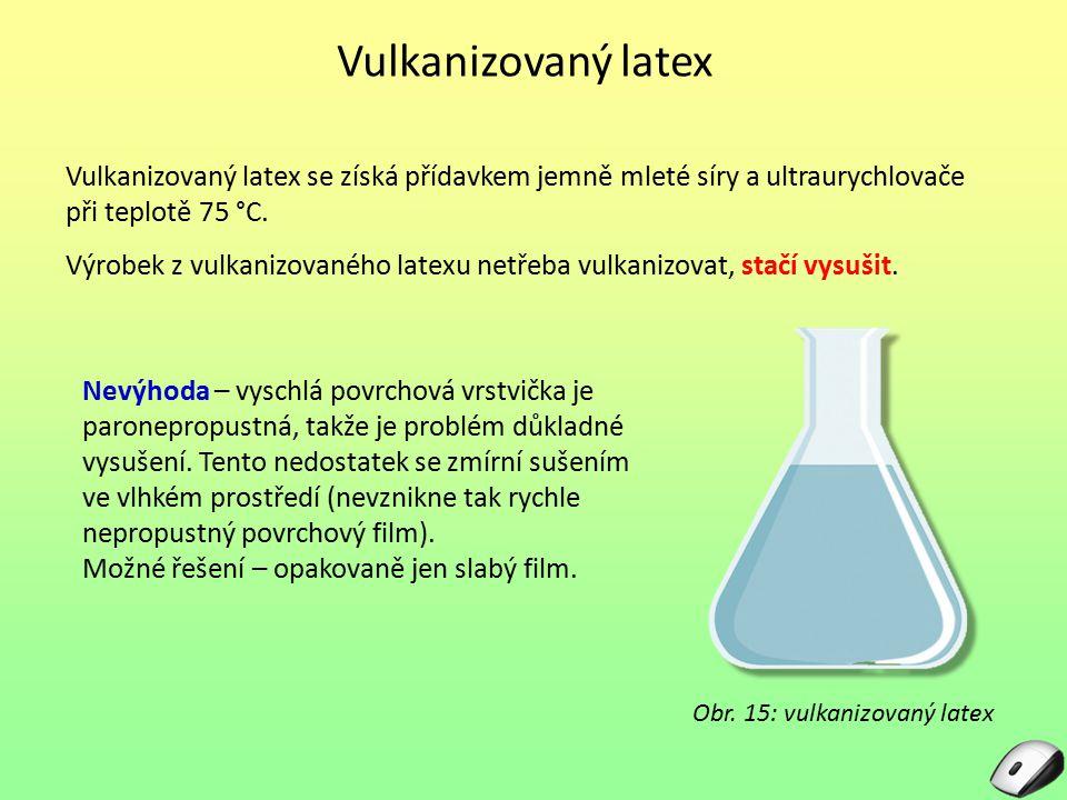 Vulkanizovaný latex Vulkanizovaný latex se získá přídavkem jemně mleté síry a ultraurychlovače při teplotě 75 °C.