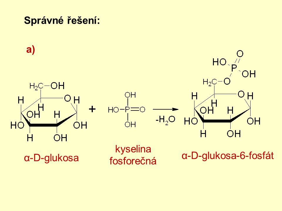 Správné řešení: a) kyselina fosforečná α-D-glukosa-6-fosfát α-D-glukosa