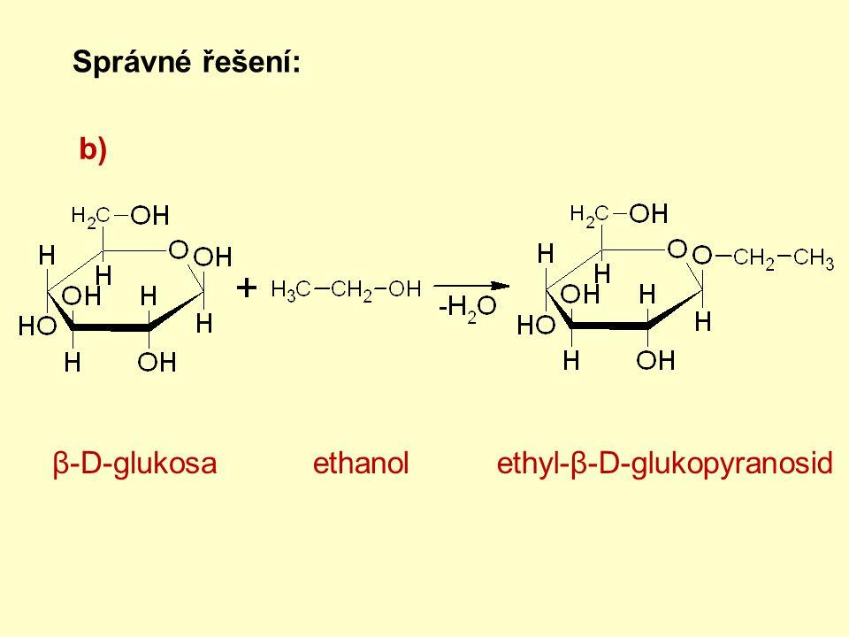 Správné řešení: b) β-D-glukosa ethanol ethyl-β-D-glukopyranosid