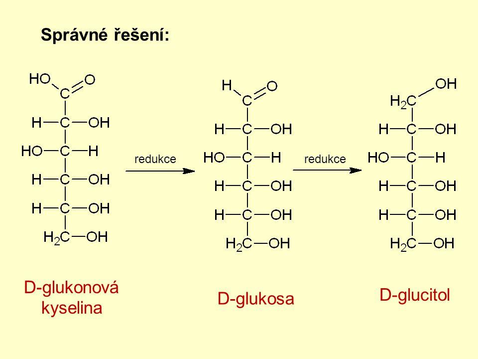 Správné řešení: D-glukonová kyselina D-glucitol D-glukosa redukce