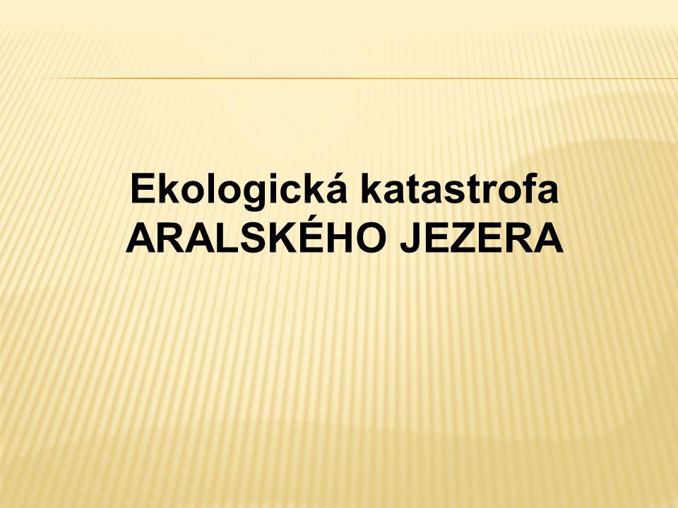Ekologická katastrofa ARALSKÉHO JEZERA