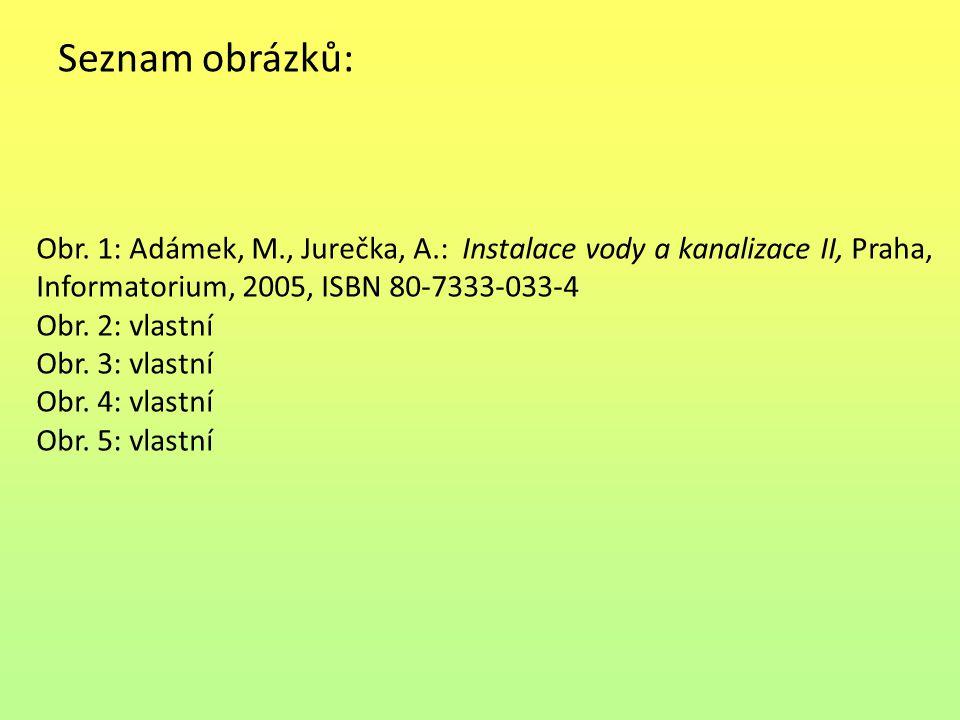 Seznam obrázků: Obr. 1: Adámek, M., Jurečka, A.: Instalace vody a kanalizace II, Praha, Informatorium, 2005, ISBN 80-7333-033-4.
