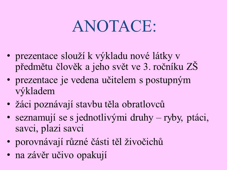 ANOTACE: prezentace slouží k výkladu nové látky v předmětu člověk a jeho svět ve 3. ročníku ZŠ.