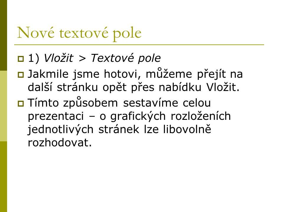 Nové textové pole 1) Vložit > Textové pole