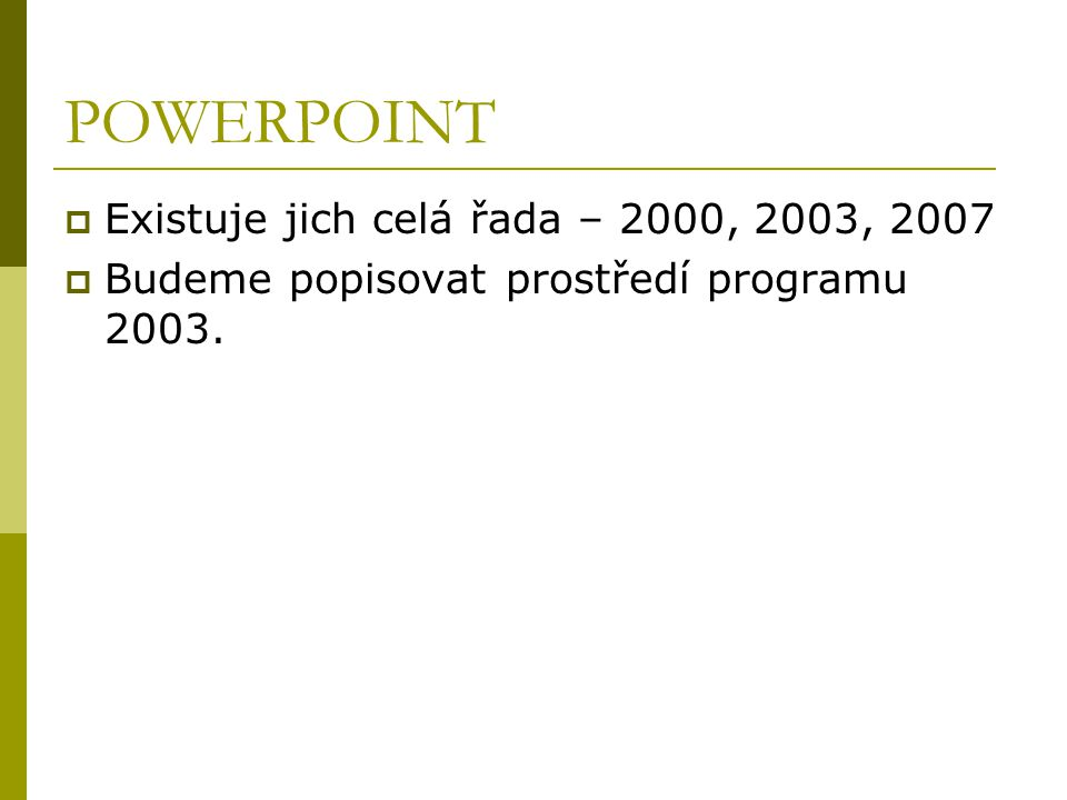 POWERPOINT Existuje jich celá řada – 2000, 2003, 2007