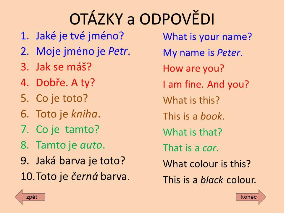 OTÁZKY a ODPOVĚDI Jaké je tvé jméno Moje jméno je Petr. Jak se máš