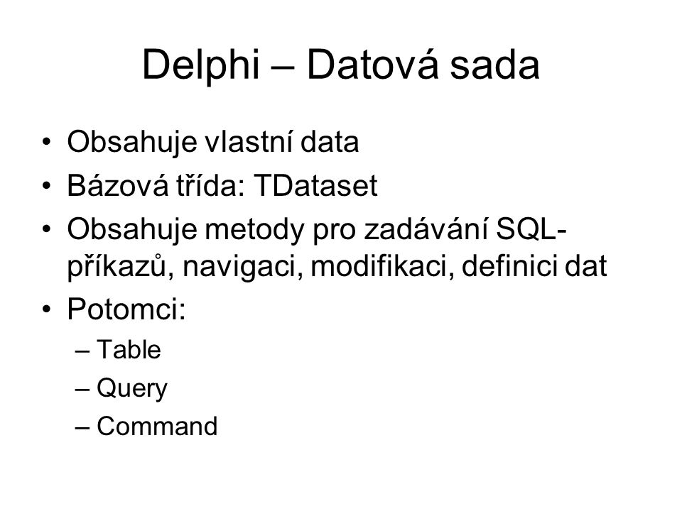 Delphi – Datová sada Obsahuje vlastní data Bázová třída: TDataset
