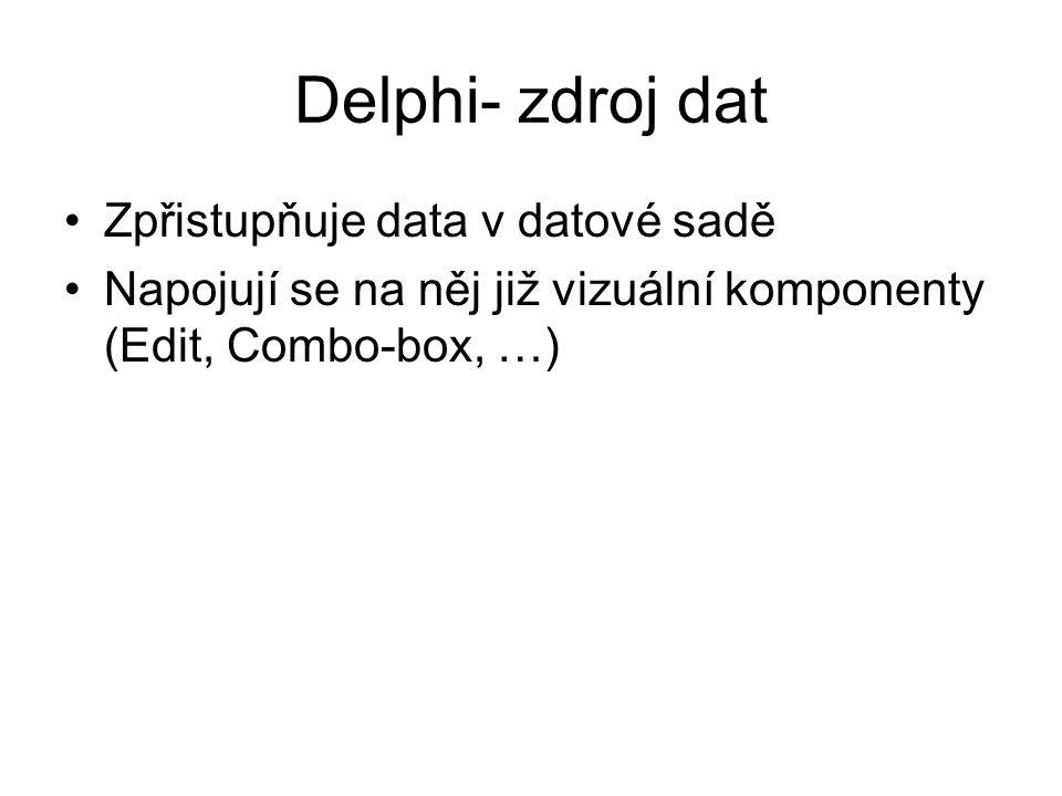 Delphi- zdroj dat Zpřistupňuje data v datové sadě