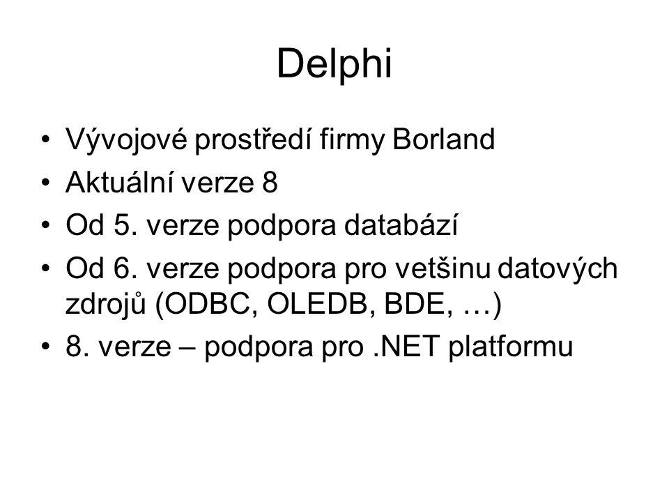 Delphi Vývojové prostředí firmy Borland Aktuální verze 8