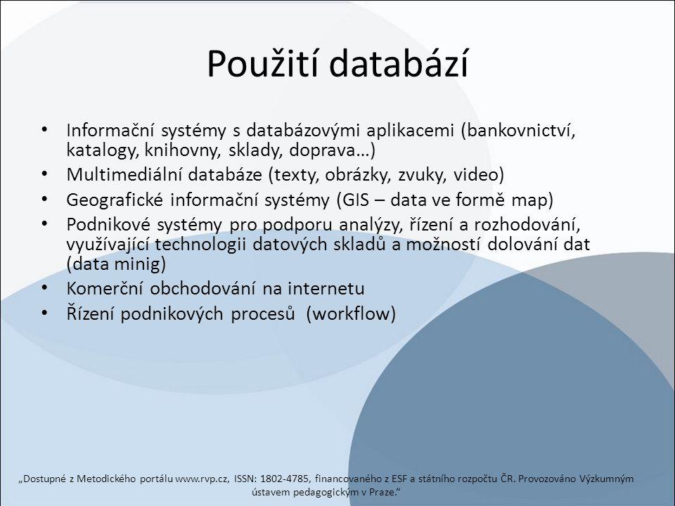 Použití databází Informační systémy s databázovými aplikacemi (bankovnictví, katalogy, knihovny, sklady, doprava…)