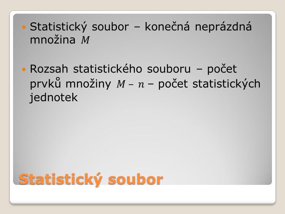 Statistický soubor Statistický soubor – konečná neprázdná množina 𝑀