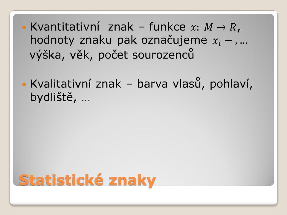 Kvantitativní znak – funkce 𝑥: 𝑀→𝑅, hodnoty znaku pak označujeme 𝑥 𝑖 − , …