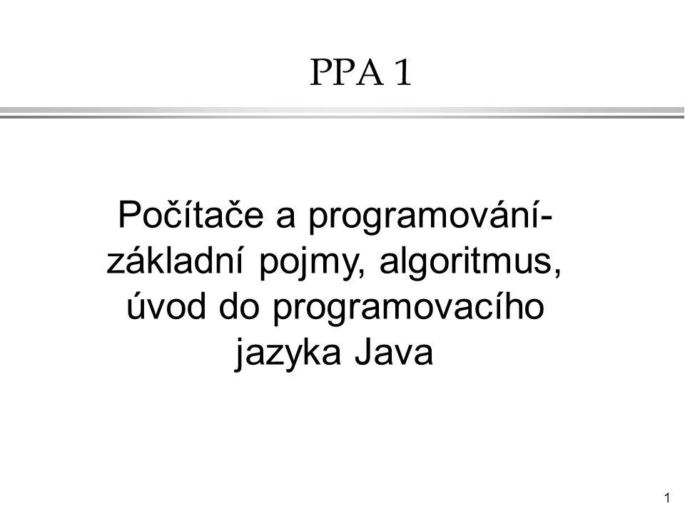 PPA 1 Počítače a programování-základní pojmy, algoritmus, úvod do programovacího jazyka Java