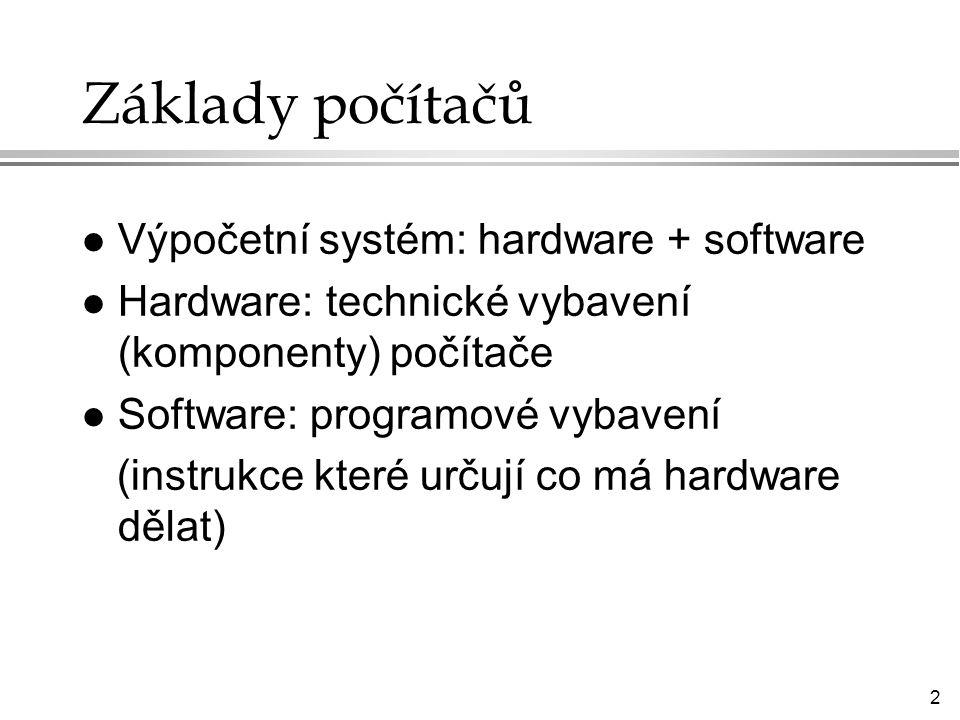 Základy počítačů Výpočetní systém: hardware + software