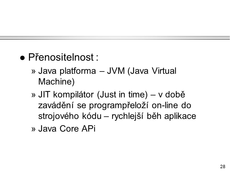 Přenositelnost : Java platforma – JVM (Java Virtual Machine)