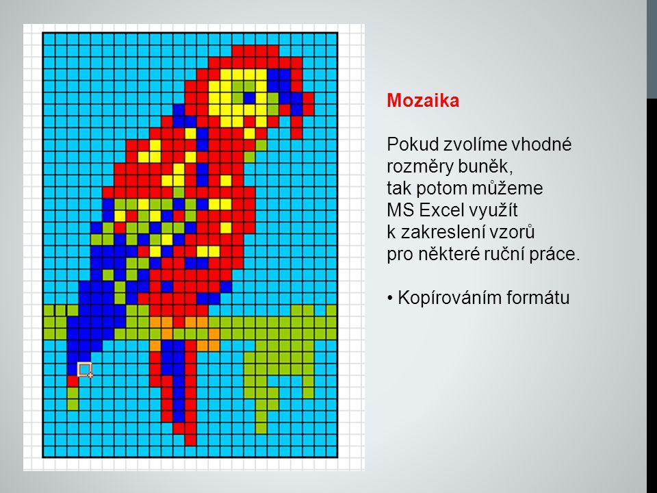 Mozaika Pokud zvolíme vhodné rozměry buněk, tak potom můžeme MS Excel využít k zakreslení vzorů pro některé ruční práce.