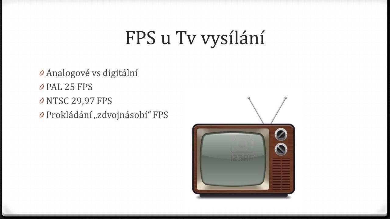 FPS u Tv vysílání Analogové vs digitální PAL 25 FPS NTSC 29,97 FPS