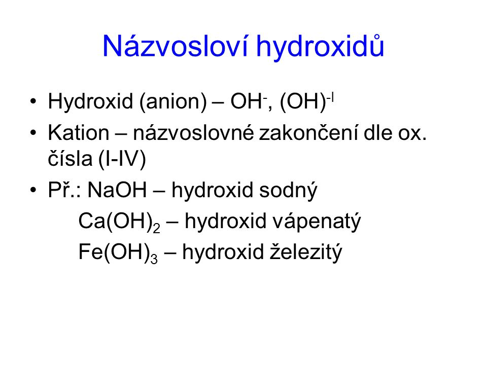 Názvosloví hydroxidů Hydroxid (anion) – OH-, (OH)-I