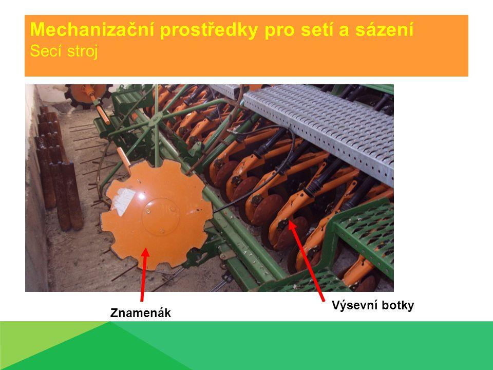 Mechanizační prostředky pro setí a sázení Secí stroj