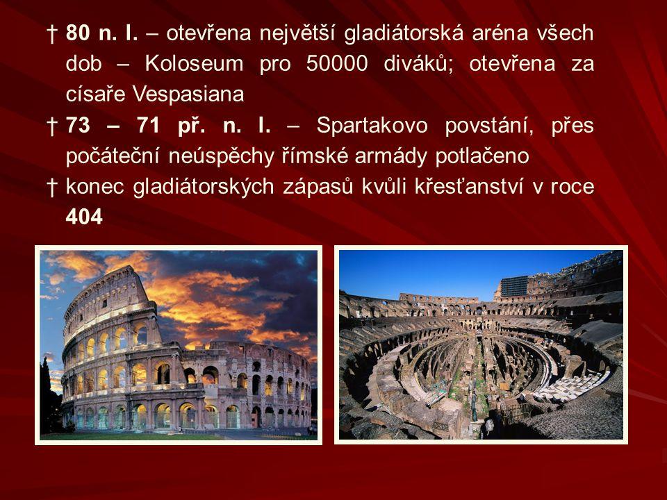 80 n. l. – otevřena největší gladiátorská aréna všech dob – Koloseum pro 50000 diváků; otevřena za císaře Vespasiana