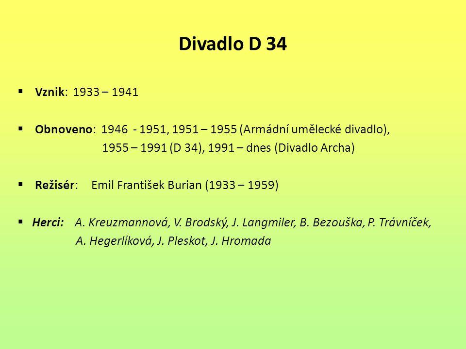 Divadlo D 34 Vznik: 1933 – 1941. Obnoveno: 1946 - 1951, 1951 – 1955 (Armádní umělecké divadlo),