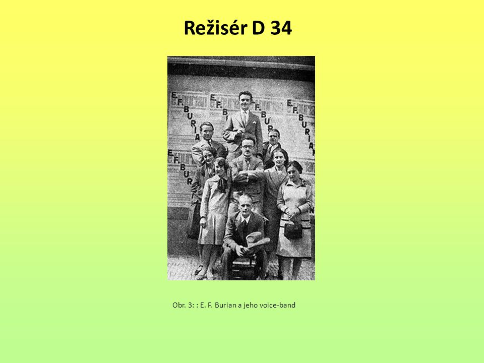 Režisér D 34 Obr. 3: : E. F. Burian a jeho voice-band
