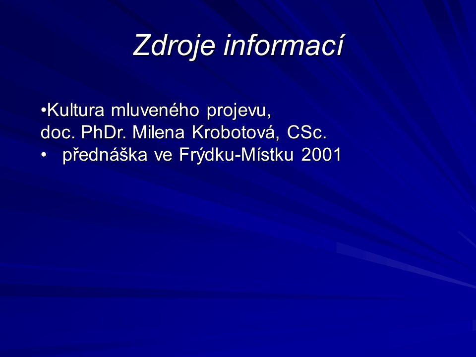 Zdroje informací Kultura mluveného projevu, doc. PhDr. Milena Krobotová, CSc.