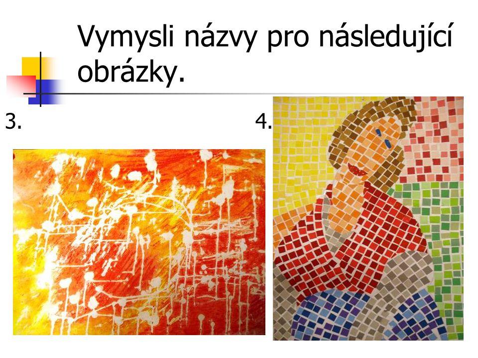 Vymysli názvy pro následující obrázky.