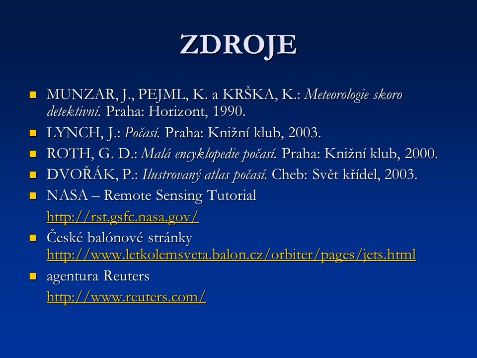 ZDROJE MUNZAR, J., PEJML, K. a KRŠKA, K.: Meteorologie skoro detektivní. Praha: Horizont, 1990. LYNCH, J.: Počasí. Praha: Knižní klub, 2003.