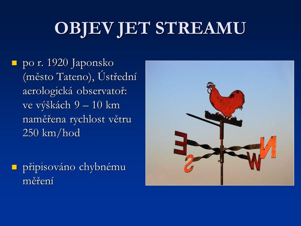 OBJEV JET STREAMU po r. 1920 Japonsko (město Tateno), Ústřední aerologická observatoř: ve výškách 9 – 10 km naměřena rychlost větru 250 km/hod.