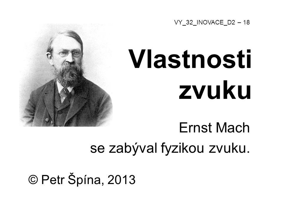 Vlastnosti zvuku Ernst Mach se zabýval fyzikou zvuku.