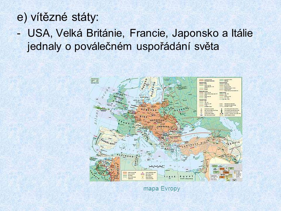 e) vítězné státy: USA, Velká Británie, Francie, Japonsko a Itálie jednaly o poválečném uspořádání světa.