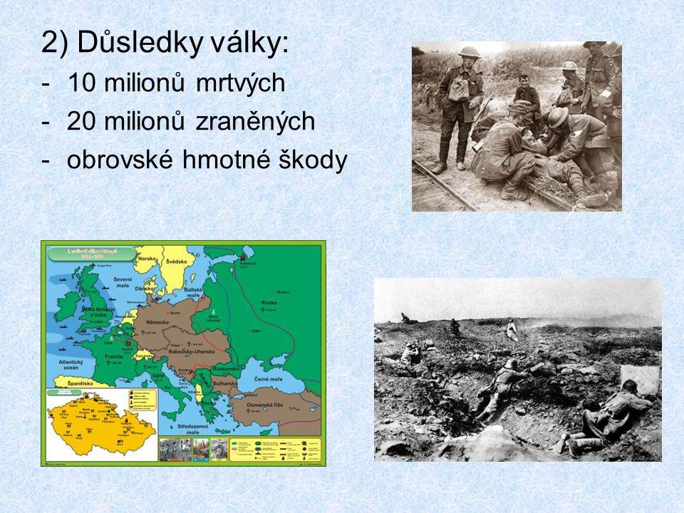 2) Důsledky války: 10 milionů mrtvých 20 milionů zraněných