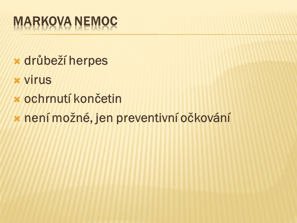 Markova nemoc drůbeží herpes virus ochrnutí končetin není možné, jen preventivní očkování