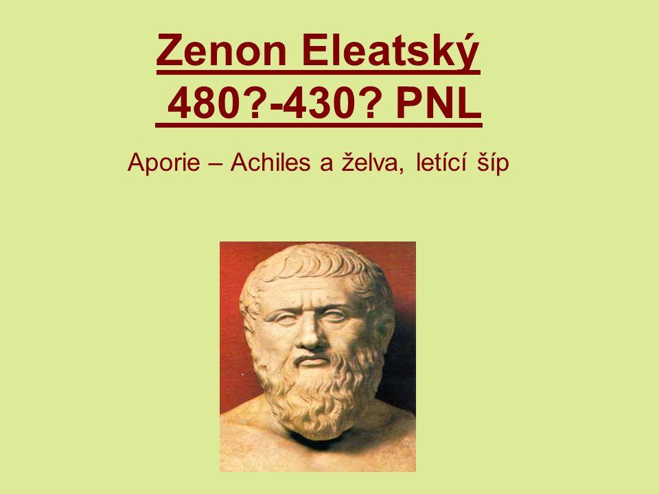 Zenon Eleatský 480 -430 PNL Aporie – Achiles a želva, letící šíp