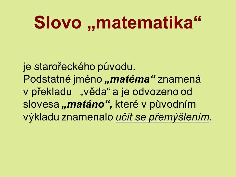 """Slovo """"matematika je starořeckého původu."""