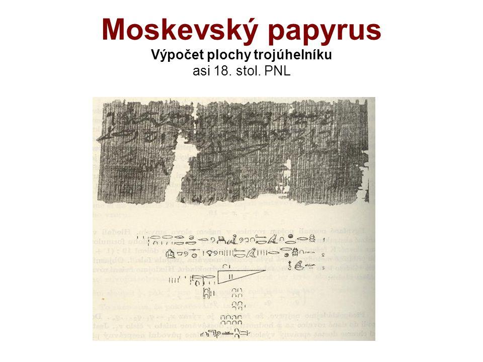 Moskevský papyrus Výpočet plochy trojúhelníku asi 18. stol. PNL