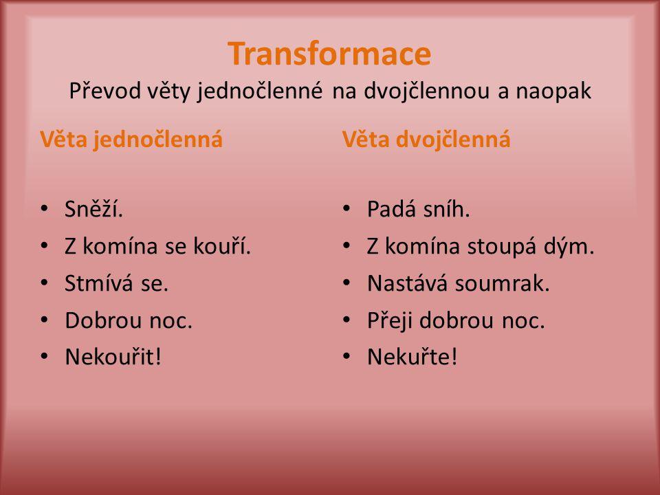 Transformace Převod věty jednočlenné na dvojčlennou a naopak