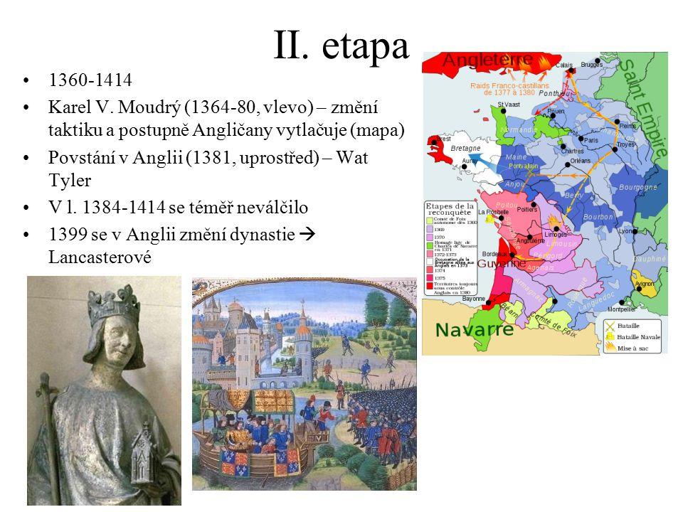 II. etapa 1360-1414. Karel V. Moudrý (1364-80, vlevo) – změní taktiku a postupně Angličany vytlačuje (mapa)