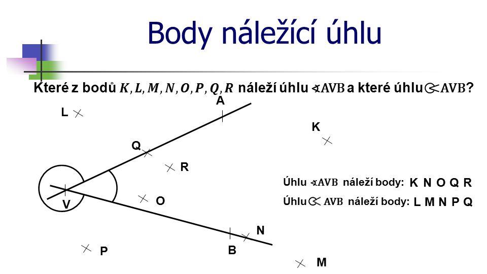 * Body náležící úhlu. 16. 7. 1996. Které z bodů 𝑲, 𝑳, 𝑴, 𝑵, 𝑶, 𝑷, 𝑸, 𝑹 náleží úhlu ∢AVB a které úhlu AVB
